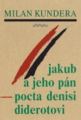 Milan Kundera: Jakub a jeho pán - Pocta Denisi Diderotovi