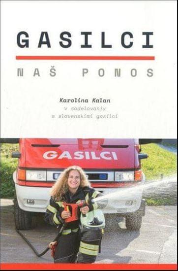 Karolina Kalan: Gasilci - naš ponos, trda vezava