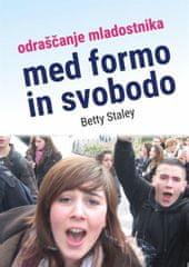 Betty Staley: Med formo in svobodo: odraščanje mladostnika, mehka vazava