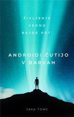 Jaka Tomc: Androidi čutijo v barvah, mehka vezava