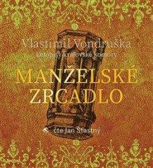 Vlastimil Vondruška: Manželské zrcadlo - Letopisy královské komory - CDmp3 (Čte Jan Šťastný)