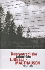 Jana Babšek: Koncentracijsko taborišče Ljubelj / Mauthausen (1943 - 1945), mehka vezava