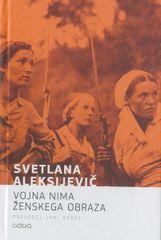 Svetlana Aleksijevič: Vojna nima ženskega obraza, 2. sv. vojna, trda vezava