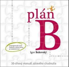 Igor Bukovský: Plán B - 30-dňový manuál zdravého chudnutia