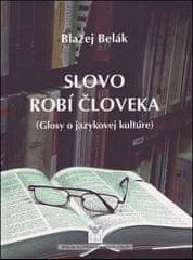 Blažej Belák: Slovo robí človeka - Glosy o jazykovej kultúre