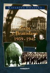 Katarína Hradská: Život v Bratislave 1939 - 1945