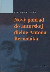 Vincent Blanár: Nový pohľad do autorskej diene Antona Bernoláka