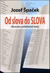 Jozef Špaček: Od slova do SLOVA - Recenzie a príležitostné texty