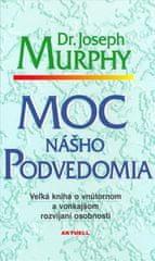 Joseph Murphy: Moc nášho podvedomia - Veľká kniha o vnútornom a vonkajšom rozvíjaní osobnosti