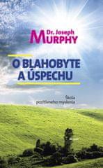 Joseph Murphy: O blahobyte a úspechu - Škola pozitívneho myslenia