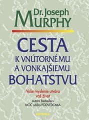 Joseph Murphy: Cesta k vnútornému a vonkajšiemu bohatstvu - Vaše myslenie určuje váš život