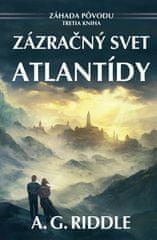 A. G. Riddle: Zázračný svet Atlantídy - Záhada pôvodu Tretia kniha