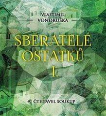 Vlastimil Vondruška: Sběratelé ostatků I. - 2 CDmp3 (Čte Pavel Soukup)