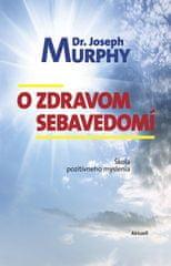 Joseph Murphy: O zdravom sebavedomí - Škola pozitívneho myslenia