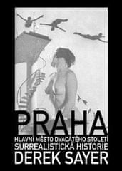 Derek Sayer: Praha, hlavní město 20. století - Surrealistická historie