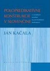 Ján Kačala: Polopredikatívne konštrukcie v slovenčine