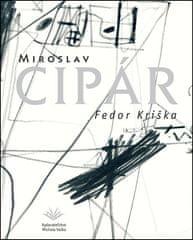 Fedor Kriška: Miroslav Cipár