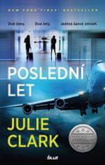 Julie Clark: Poslední let - Dvě ženy. Dva lety. Jediná šance zmizet.