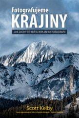 Kelby Scott: Fotografujeme krajiny - Jak zachytit krásu krajin na fotografii