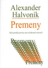 Alexander Halvoník: Premeny - Slovenská próza na rozhraní storočí