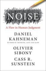 Kahneman Daniel: Noise: A Flaw in Human Judgment