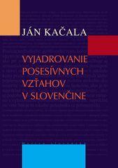 Ján Kačala: Vyjadrovanie posesívnych vzťahov v slovenčine