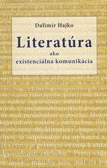 Dalimír Hajko: Literatúra ako existenciálna komunikácia