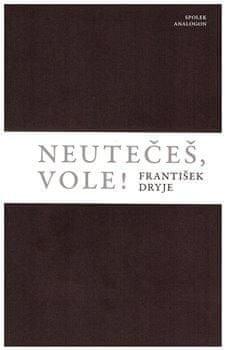 František Dryje: Neutečeš, vole!