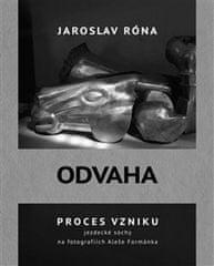 Jaroslav Róna: Odvaha - Proces vzniku jezdecké sochy na fotografiích Aleše Formánka