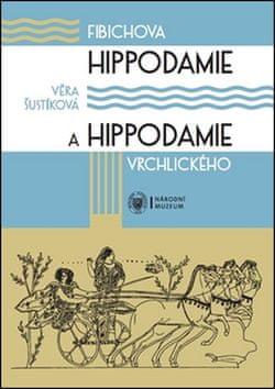 Věra Šustíková: Fibichova Hippodamie a Hippodamie Vrchlického - Kritická edice libreta cyklu scénických melodramů