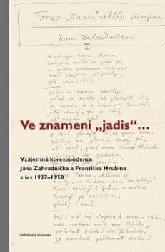 "Ve znamení ""jadis"" - Vzájemná korespondence Jana Zahradníčka a Františka Hrubína z let 1937–1950"