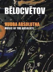 Andrea Pilařová Belotsvetová: Hudba absolutna