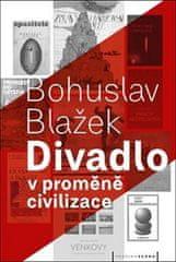 Bohuslav Blažek: Divadlo v proměně civilizace