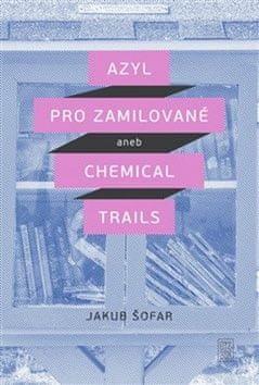 Jakub Šofar: Azyl pro zamilované - aneb Chemical Trails