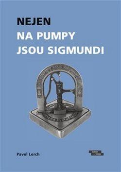 Pavel Lerch: Nejen na pumpy jsou Sigmundi - Výbor vzpomínek na významné podnikatele