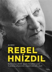 Jan Műller: Rebel Hnízdil - Rozhovory s MUDr. Janem Hnízdilem aneb S odvahou a humorem v časech dobrých i zlých