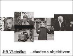 Jiří Všetečka: Jiří Všetečka ...chodec s objektivem