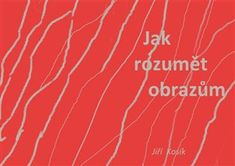 Jiří Kosík: Jak rozumět obrazům