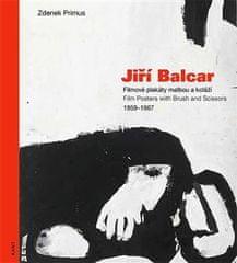 Zdenek Primus: Jiří Balcar - Filmové plakáty malbou a koláží / Film Posters with Brush and Scissors 1959 - 1967