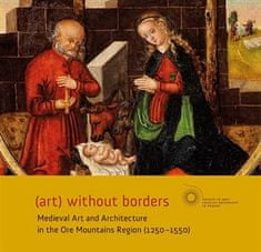 Aleš Mudra: (art) without borders - Medieval Art and Architecture in the Ore Mountains Region (1250-1550)
