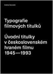 Andrea Vacovská: Typografie filmových titulků - Úvodní titulky v československém hraném filmu 1945–1993