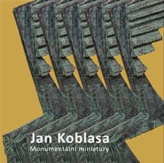 Luboš Jelínek: Jan Koblasa - Monumentální miniatury - sochy z let 1974 - 2015