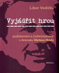 Libor Vodička: Vyjádřit hrou: podobenství a (sebe)stylizace v dramatu Václava Havla