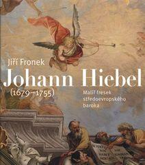 Jiří Froněk: Johann Hiebel (1679-1755) - Malíř fresek středoevropského baroka