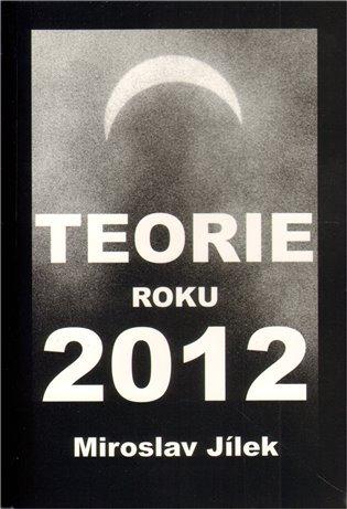 Miroslav Jílek: Teorie roku 2012