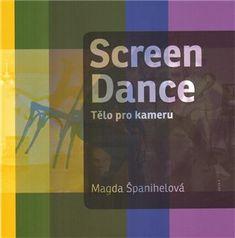 Magda Španihelová: Screen Dance - Tělo pro kameru