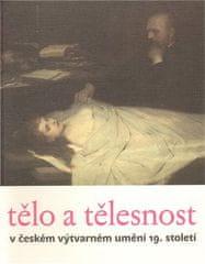 Taťána Petrasová: Tělo a tělesnost v českém výtvarném umění 19. století