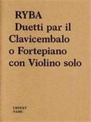 Vít Havlíček: Jakub Jan Ryba: Duetti par il Clavicembalo o Fortepiano con Violino solo