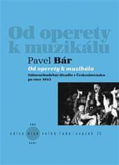 Pavel Bár: Od operety k muzikálu - Zábavněhudební divadlo v Československu po roce 1945