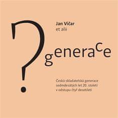 Jan Vičar: Generace? - Česká skladatelská generace sedmdesátých let 20.století v odstupu čtyř desetiletí